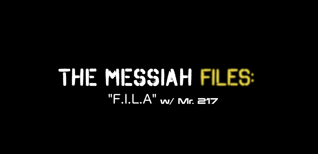 "The Messiah Files: ""F.I.L.A"" w/ Mr. 2-17"